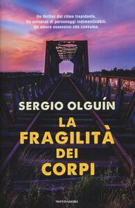 Foto Cover di La fragilità dei corpi, Libro di Sergio S. Olguín, edito da Mondadori