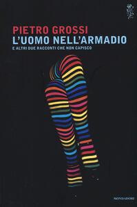 Foto Cover di L' uomo nell'armadio e altri due racconti che non capisco, Libro di Pietro Grossi, edito da Mondadori