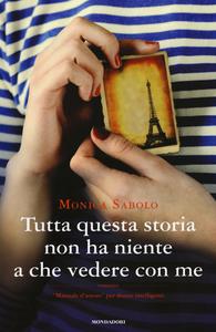 Libro Tutta questa storia non ha niente a che vedere con me Monica Sabolo