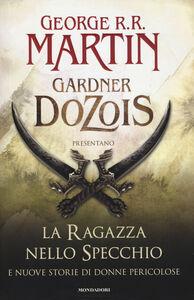 Libro La ragazza nello specchio e nuove storie di donne pericolose George R. R. Martin , Gardner R. Dozois
