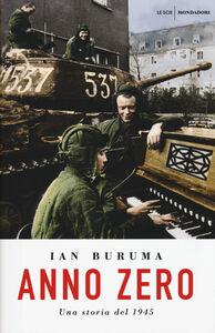 Foto Cover di Anno Zero. Una storia del 1945, Libro di Ian Buruma, edito da Mondadori