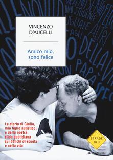 Amico mio, sono felice - Vincenzo D'Aucelli - copertina