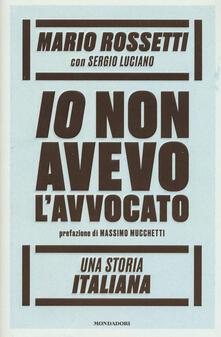 Io non avevo l'avvocato. Una storia italiana - Mario Rossetti,Sergio Luciano - copertina