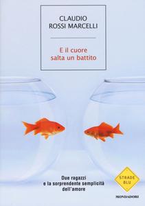Libro E il cuore salta un battito. Due ragazzi e la sorprendente semplicità dell'amore Claudio Rossi Marcelli
