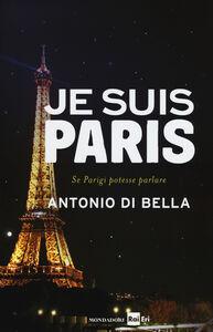 Libro Je suis Paris. Se Parigi potesse parlare Antonio Di Bella
