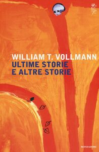 Libro Ultime storie altre storie William T. Vollmann