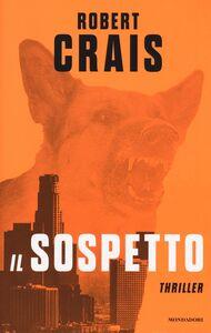 Foto Cover di Il sospetto, Libro di Robert Crais, edito da Mondadori