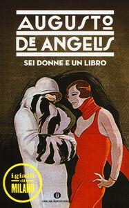 Foto Cover di Sei donne e un libro, Libro di Augusto De Angelis, edito da Mondadori