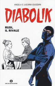 Libro Diabolik. Rudi, il rivale Angela Giussani , Luciana Giussani