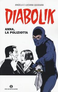 Foto Cover di Diabolik. Anna, la poliziotta, Libro di Angela Giussani,Luciana Giussani, edito da Mondadori