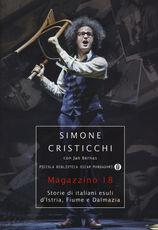 Libro Magazzino 18. Storie di italiani esuli d'Istria, Fiume e Dalmazia Simone Cristicchi Jan Bernas