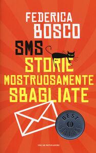 Foto Cover di SMS Storie Mostruosamente Sbagliate, Libro di Federica Bosco, edito da Mondadori