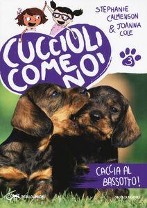 Libro Caccia al bassotto! Cuccioli come noi. Vol. 3 Stephanie Calmenson , Joanna Cole