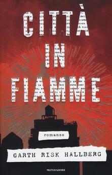 Città in fiamme - Garth Risk Hallberg - copertina