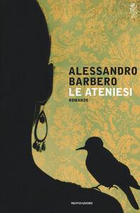 Foto Cover di Le ateniesi, Libro di Alessandro Barbero, edito da Mondadori