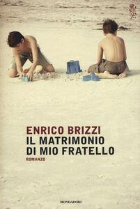 Libro Il matrimonio di mio fratello Enrico Brizzi