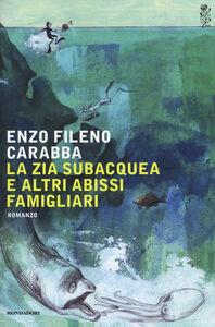 Foto Cover di La zia subacquea e altri abissi famigliari, Libro di Enzo F. Carabba, edito da Mondadori