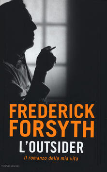 L' outsider. Il romanzo della mia vita - Frederick Forsyth - copertina