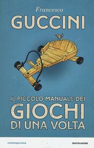Libro Il piccolo manuale dei giochi di una volta Francesco Guccini 0