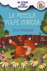 Libro La piccola volpe curiosa. Mi leggi una storia? Julia Donaldson
