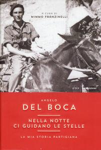 Foto Cover di Nella notte ci guidano le stelle. La mia storia partigiana, Libro di Angelo Del Boca, edito da Mondadori
