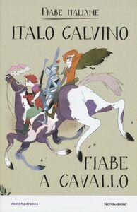 Foto Cover di Fiabe a cavallo. Fiabe italiane, Libro di Italo Calvino, edito da Mondadori 0