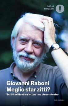 Meglio star zitti? Scritti militanti su letteratura cinema teatro - Giovanni Raboni - copertina
