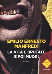 La vita è brutale e poi muori - Emilio E. Manfredi - copertina