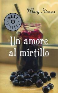Libro Un amore al mirtillo Mary Simses