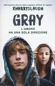 Foto Cover di Gray. L'amore ha una sola direzione, Libro di Xharryslaugh, edito da Mondadori