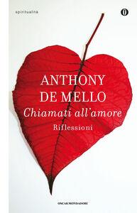 Foto Cover di Chiamati all'amore, Libro di Anthony De Mello, edito da Mondadori