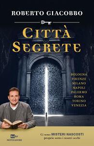 Foto Cover di Città segrete, Libro di Roberto Giacobbo, edito da Mondadori