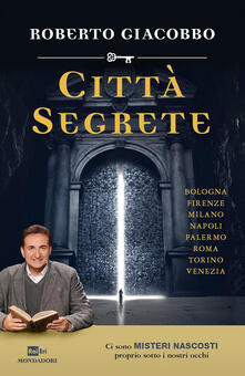 Città segrete - Roberto Giacobbo - copertina