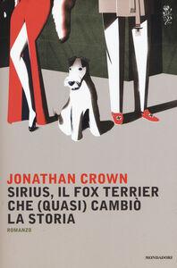 Libro Sirius, il fox terrier che (quasi) cambiò la storia Jonathan Crown