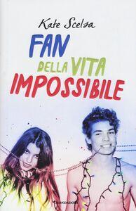 Libro Fan della vita impossibile Kate Scelsa