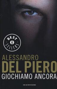 Foto Cover di Giochiamo ancora, Libro di Alessandro Del Piero,Maurizio Crosetti, edito da Mondadori