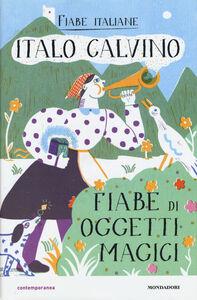 Libro Fiabe di oggetti magici Italo Calvino , Irene Rinaldi 0