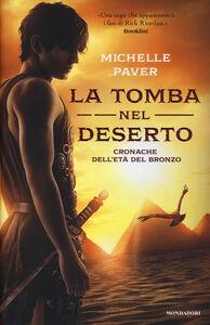 Libro La tomba nel deserto. Cronache dell'età del bronzo. Vol. 4 Michelle Paver