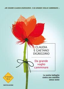 Foto Cover di Da grande voglio camminare, Libro di Claudia Digregorio,Gaetano Digregorio, edito da Mondadori