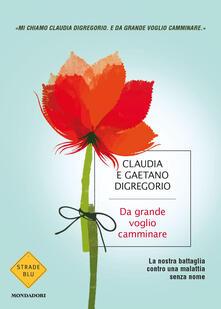 Da grande voglio camminare - Claudia Digregorio,Gaetano Digregorio - copertina