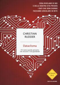 Foto Cover di Dataclisma. Chi siamo quando pensiamo che nessuno ci stia guardando, Libro di Christian Rudder, edito da Mondadori