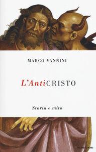 Foto Cover di L' anticristo. Storia e mito, Libro di Marco Vannini, edito da Mondadori