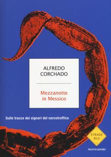 Mezzanotte in Messico. Sulle tracce dei signori del narcotraffico - Alfredo Corchado - copertina