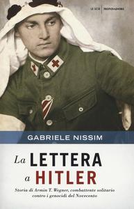 Libro La lettera a Hitler. Storia di Armin T. Wegner, combattente solitario contro i genocidi del Novecento Gabriele Nissim