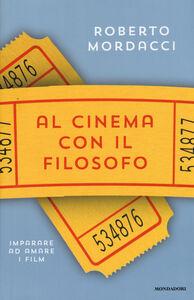 Libro Al cinema con il filosofo. Imparare ad amare i film Roberto Mordacci