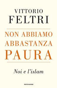 Foto Cover di Non abbiamo abbastanza paura. Noi e l'Islam, Libro di Vittorio Feltri, edito da Mondadori