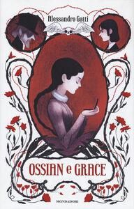 Libro Ossian e Grace Alessandro Gatti