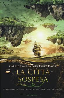 La città sospesa - Carrie Ryan,John Parke Davis - copertina