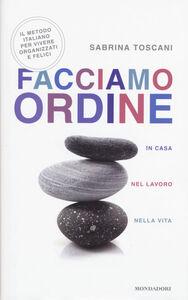 Foto Cover di Facciamo ordine in casa, nel lavoro, nella vita, Libro di Sabrina Toscani, edito da Mondadori