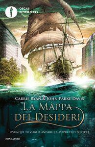 Foto Cover di La mappa dei desideri, Libro di Carrie Ryan,John Parke Davis, edito da Mondadori